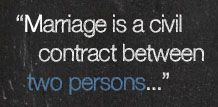 """Marriage is a civil contract between two persons..."""