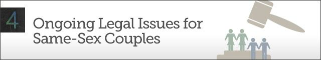 Chapter 4 - Ongoing Legal Issues for Same-Sex Couples